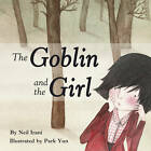The Goblin and the Girl by Neil Irani (Paperback, 2012)