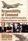 Responsibility of Command: How UN and NATO Commanders Influenced Airpower Over Bosnia by Mark A Bucknam, Air University Press (Paperback, 2003)