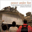 Peace Under Fire: Israel, Palestine and the International Solidarity Movement by Verso Books (Hardback, 2004)