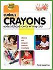 Curious Crayons: Early Childhood Science In Living Color by Lynn Hogue, Beverly Kutsunai, Ann Veith (Paperback, 2008)