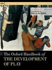 The Oxford Handbook of the Development of Play by Oxford University Press Inc (Hardback, 2011)