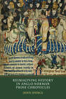 Reimagining History in Anglo-Norman Prose Chronicles by John Spence (Hardback, 2013)