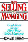 From Selling to Managing: Guidelines for the First-Time Sales Manager by Author Reviewer Ronald Brown (Paperback / softback, 2006)