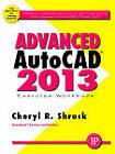 Advanced AutoCAD 2013: Exercise Workbook by Cheryl R. Shrock (Paperback, 2012)