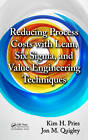 Reducing Process Costs with Lean, Six Sigma, and Value Engineering Techniques by Kim H. Pries, Jon M. Quigley (Hardback, 2012)