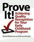 Prove it!: Achieving Quality Recognition for Your Early Childhood Program by Rachel Robertson, Miriam Dressler (Paperback, 2009)