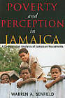 Poverty and Perception in Jamaica: A Comparative Analysis of Jamaican Households by Warren A. Benfield (Paperback, 2010)