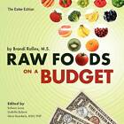Raw Foods on a Budget: The Ultimate Program and Workbook to Enjoying a Budget-loving, Plant-Based Lifestyle (Color Edition) by Brandi Y Rollins (Paperback, 2011)