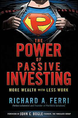 The Power of Passive Investing: More Wealth with Less Work, Richard A. Ferri - H