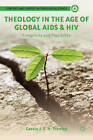 Theology in the Age of Global AIDS and HIV: Complicity and Possibility by Cassie J. E. H. Trentaz (Paperback, 2012)