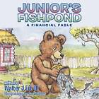 Junior's Fishpond: A Financial Fable by Walter J Erb III (Paperback, 2012)