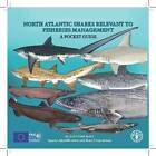 North Atlantic Sharks Relevant to Fisheries Management: A Pocket Guide by Food & Agriculture Organization of the United Nations (FAO) (Spiral bound, 2013)