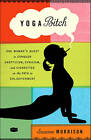 Yoga Bitch: One Woman's Quest to Conquer Skepticism, Cynicism, and Cigarettes on the Path to Enlightenment by Suzanne Morrison (Paperback, 2011)