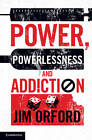 Power, Powerlessness and Addiction by Jim Orford (Hardback, 2013)