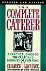 The Complete Caterer: A Practical Guide to the Craft and Business of Catering by Elizabeth Lawrence (Paperback, 1999)
