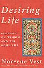 Desiring Life: Benedict on Wisdom and the Good Life by Norvene Vest (Paperback, 2000)