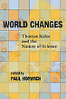 World Changes: Thomas Kuhn and the Nature of Science by University of Pittsburgh Press (Paperback, 2010)