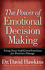 The Power of Emotional Decision Making: Using Your God-given Emotions for Positive Change by David Hawkins (Paperback, 2008)