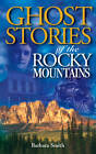 Ghost Stories of the Rocky Mountains by Barbara Smith (Paperback, 1999)