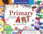 Primary Art: It's the Process, Not the Product by MaryAnn F. Kohl (Paperback, 2012)
