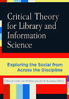 Critical Theory for Library and Information Science: Exploring the Social from Across the Disciplines by ABC-CLIO (Paperback, 2010)
