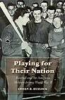 Playing for Their Nation: Baseball and the American Military During World War II by Steven R. Bullock (Hardback, 2004)