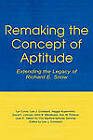 Remaking the Concept of Aptitude: Extending the Legacy of Richard E. Snow by Ellen Beth Mandinach, David F. Lohman, Haggai Kupermintz, Lyn Corno, Ann W. Porteus, Lee J. Cronbach, Joan E. Talbert (Hardback, 2001)
