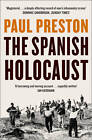 The Spanish Holocaust: Inquisition and Extermination in Twentieth-Century Spain by Paul Preston (Paperback, 2013)