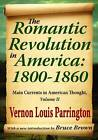 The Romantic Revolution in America, 1800-1860: Main Currents in American Thought: Volume II: Main Currents in American Thought by Vernon Louis Parrington (Paperback, 2012)