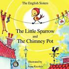 Story Time for Kids with NLP by The English Sisters - The Little Sparrow and The Chimney Pot by Violeta Zuggo, Jutka Zuggo (Paperback, 2012)