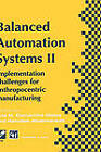 Balanced Automation Systems: Implementation Challenges for Anthropocentric Manufacturing: 2nd: Implementation Challenges for Anthropocentric Manufacturing - IFIP/IEEE International Conference on Architectures and Design Methods for Balanced Automation Systems, Portugal, 1996 by Chapman and Hall (Hardback, 1996)