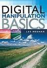 Digital Manipulation Basics by Les Meehan (Spiral bound, 2004)