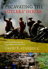 Excavating the Sutlers' House: Artifacts of the British Armies in Fort Edward and Lake George by David R. Starbuck (Paperback, 2010)