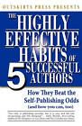 Outskirts Press Presents the Highly Effective Habits of 5 Successful Authors: How They Beat the Self-Publishing Odds, and How You Can, Too (and How to Publish a Book and Excel at Book Marketing) by Press Outskirts Press (Paperback / softback, 2010)