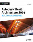 Autodesk Revit Architecture 2014: No Experience Required Autodesk Official Press by Eric Wing (Paperback, 2013)