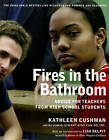 Fires in the Bathroom: Advice for Teachers from High School Students by Kathleen Cushman (Paperback, 2005)