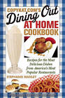 Copykat.Com's Dining Out at Home Cookbook: Recipes for the Most Delicious Dishes from America's Most Popular Restaurants by Stephanie Manley (Paperback, 2010)