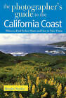 The Photographer's Guide to the California Coast: Where to Find Perfect Shots and How to Take Them by Douglas Steakley (Paperback, 2006)