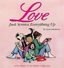 Love Just Screws Everything up: A for Better or for Worse Collection by Lynn Franks Johnston (Paperback)