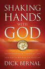 Shaking Hands with God: Understanding His Covenant and Your Part in His Plan for Your Life by Dick Bernal (Paperback / softback)