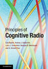 Principles of Cognitive Radio by Andrea J. Goldsmith, H. Vincent Poor, Professor Ezio Biglieri, Narayan B. Mandayam, Larry J. Greenstein (Hardback, 2012)