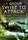 1 Group: Swift to Attack: Bomber Command's Unsung Heroes by Patrick Otter (Hardback, 2013)