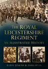 The Royal Leicestershire Regiment: An Illustrated History by Robin Jenkins, James Ryan (Paperback, 2013)