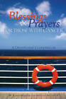 Blessings & Prayers for Those with Cancer  : A Devotional Companion by Karen Boerger, Annetta Dellinger (Paperback / softback, 2011)