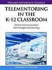 Telementoring in the K-12 Classroom: Online Communication Technologies for Learning by IGI Global (Hardback, 2010)