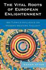 The Vital Roots of European Enlightenment: Ibn Tufayl's Influence on Modern Western Thought by Samar Attar (Paperback, 2010)