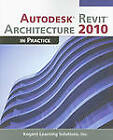 Autodesk Revit Architecture 2010 in Practice by Kogent Learning Solutions (Paperback, 2010)