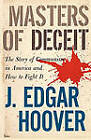 Masters of Deceit: The Story of Communism in America and How to Fight It by J Edgar Hoover (Paperback / softback, 2011)