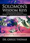 Solomon's Wisdom Keys for Greater Success During Hard Economic Times: 40 Days of Transformation by Dr Gregg Thomas (Hardback, 2012)