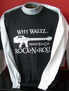 Why Waltz When You Can Rock N Roll Long Sleeve T Shirt S Xl Ebay